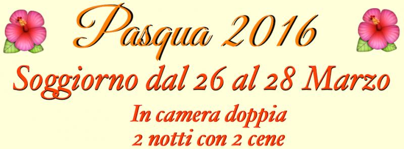Pasqua 2016 – Soggiorno dal 26 al 28 Marzo