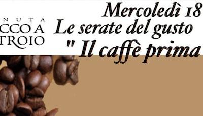Mercoledì 18 Maggio, le serate del Gusto: Il Caffè prima e dopo